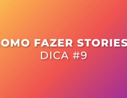 Como fazer stories? Dica #9