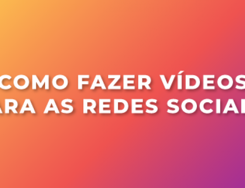 Como fazer vídeos para as redes sociais?