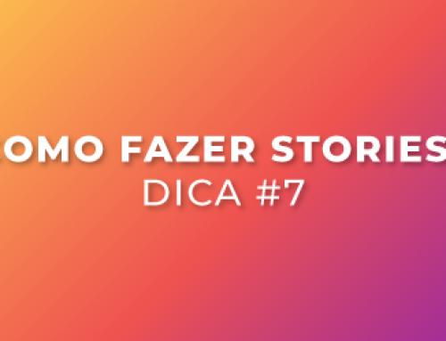 Como fazer stories? Dica #7